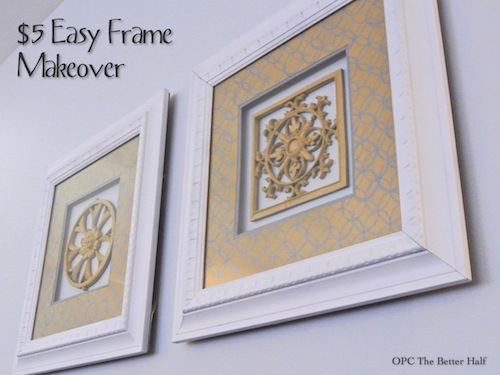 $5 Frame Make Over - OPC The Better Half