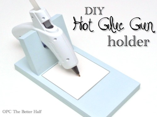 DIY Hot Glue Gun Holder - OPC The Better Half