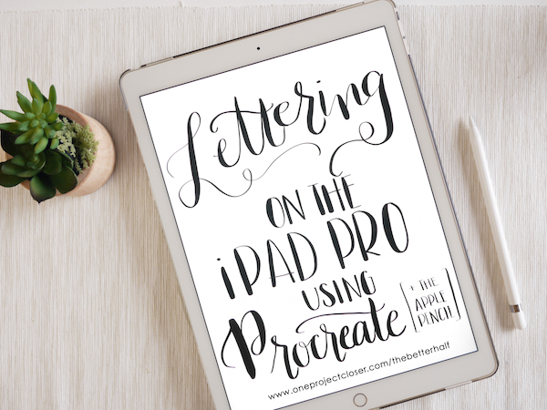 Hand-Lettering-with-the-iPad-Pro-and-Apple-Pencil-One-Project-Closer
