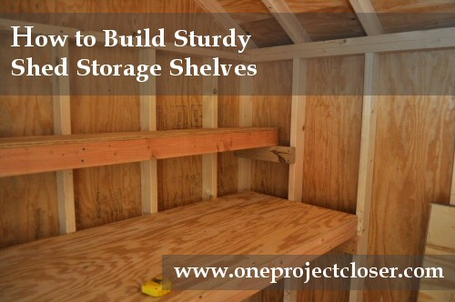 how to build shed storage shelves one project closer. Black Bedroom Furniture Sets. Home Design Ideas
