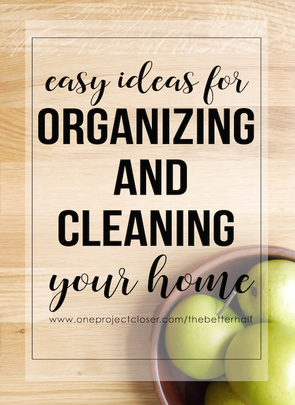 easy ideas for organizing and cleaning your home